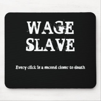 WAGE SLAVE, Every click is a second closer to d... Mouse Pad