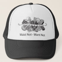Waist Not - Want Not Trucker Hat