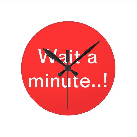Wait a minute...! clock