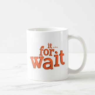 Wait For It Text Quote Coffee Mug