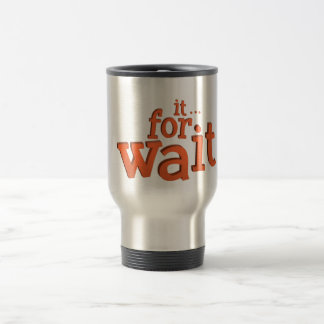 Wait For It Text Quote Travel Mug