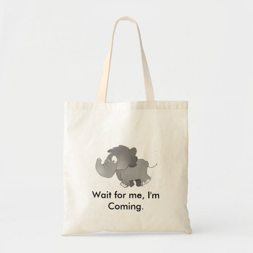 Wait for me, I'm coming bag