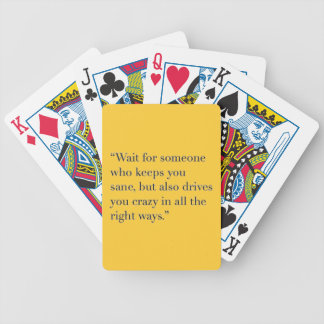WAIT FOR SOMEONE WHO KEEPS YOU SANE BUT DRIVES YOU BICYCLE PLAYING CARDS