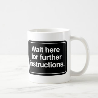 Wait Here for Further Instructions Classic White Coffee Mug