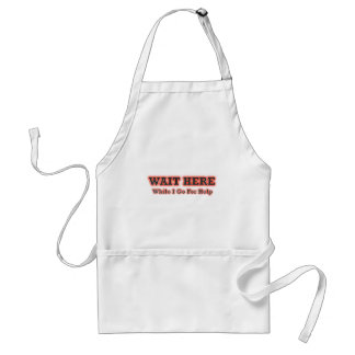 Wait Here While I Go For Help Adult Apron