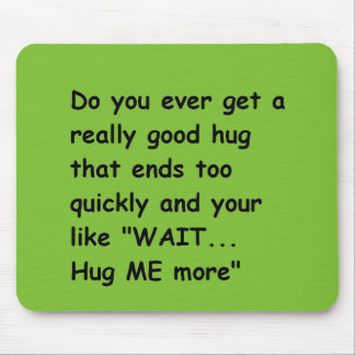 WAIT HUG MORE RELATABLE QUOTES CUTE FUNNY HUMOR SA MOUSE PAD