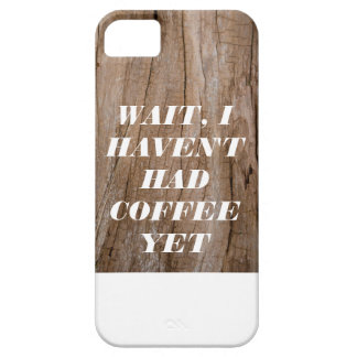 Wait, I Haven't Had Coffee Yet Wooden Effect+Text iPhone SE/5/5s Case