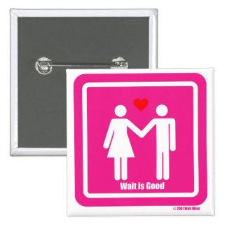 Wait Is Good Valentine Special Pinback Button