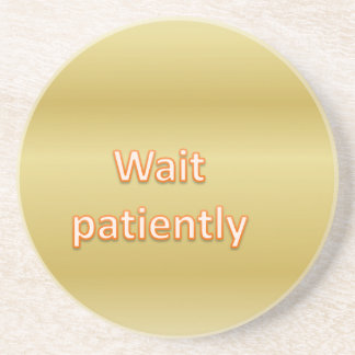 Wait patiently coaster