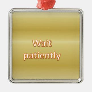 Wait patiently metal ornament