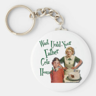 Wait Until Your Father. . . Keychain