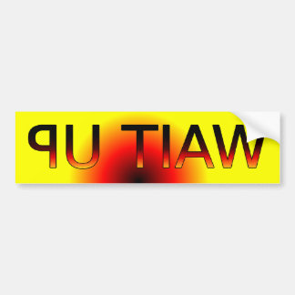 Wait up (printed backwords for your front bumper) bumper sticker