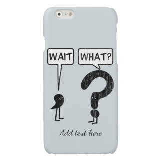 Wait, What? Custom Text Glossy iPhone 6 Case