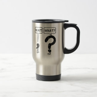 Wait, What? 15 Oz Stainless Steel Travel Mug