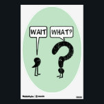 """Wait, What? Wall Sticker<br><div class=""""desc"""">Wait,  What. Illustration of a comma and a question mark. Funny idiom exclaimed when someone suddenly realizes something isn&#39;t right. The comma waits,  the question mark asks. Get it?</div>"""