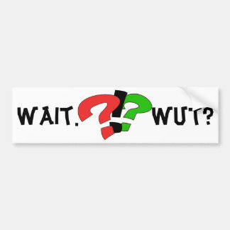 Wait. Wut? Seriously? Car Bumper Sticker