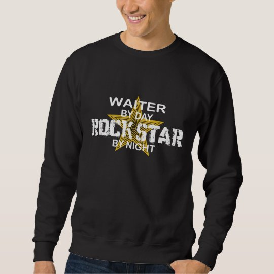 Waiter Rock Star by Night Sweatshirt