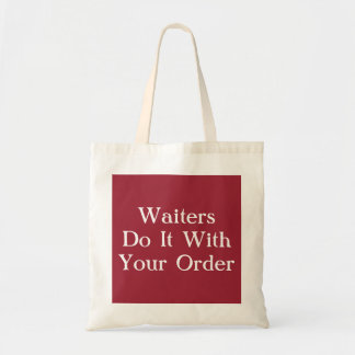 Waiters Do It With Your Order Budget Tote Bag