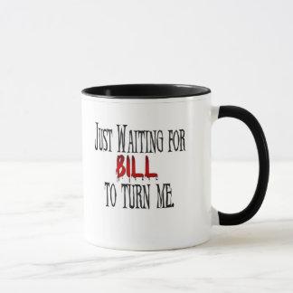 Waiting for Bill to turn me Mug