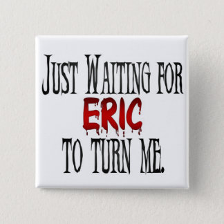 Waiting for Eric to turn me Button