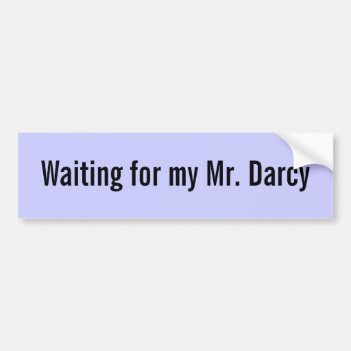 Waiting for my Mr. Darcy - Customized Bumper Stickers
