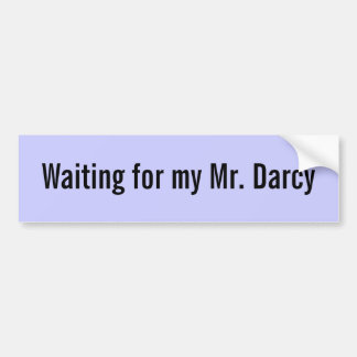 Waiting for my Mr. Darcy - Customized Car Bumper Sticker