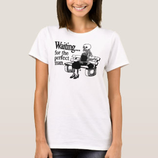 'Waiting For The Perfect Man' T-shirt