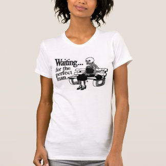 Waiting for the perfect man T-Shirt