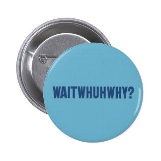 waitwhuhwhy pin redondo 5 cm