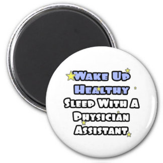 Wake Healthy...Sleep With a Physician Assistant 2 Inch Round Magnet