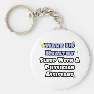 Wake Healthy...Sleep With a Physician Assistant Basic Round Button Keychain