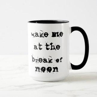 wake me at the break of noon mug
