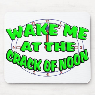 Wake Me At The Crack Of Noon Mouse Pad