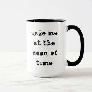 wake me at the noon of time mug
