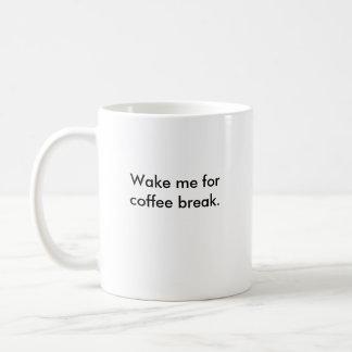 Wake me for coffee break. coffee mug