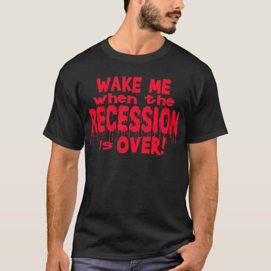 Wake Me Recession T-Shirt