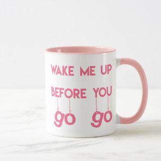 Wake me up before you go go- Funny Quote Mug
