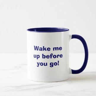 Wake me up before you go! mug