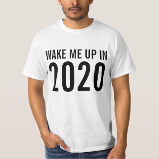 wake me up in 2020 T-Shirt