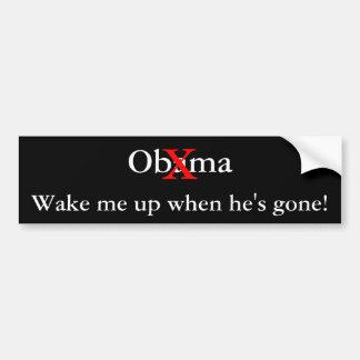 Wake me up when he's gone! bumper sticker