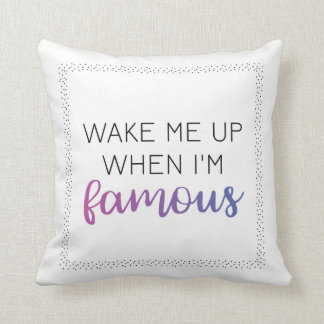 Wake Me Up When I'm Famous Pillow