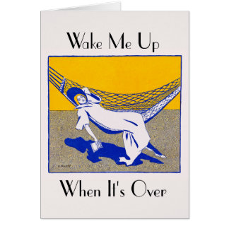 Wake Me Up When It's Over - Greeting Card
