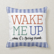 """Wake Me Up When It's Spring Break"" College PL03 Throw Pillow"