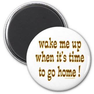 Wake Me Up When It's Time To Go Home 2 Inch Round Magnet