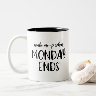 Wake Me Up When Monday Ends Coffee Mug