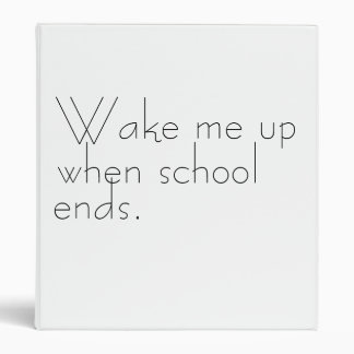 Wake me up when school ends binder