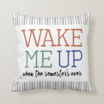 """Wake Me Up When The Semester's Over"" Dorm PL02 Throw Pillow"