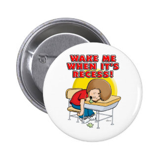 Wake me when it s recess pinback buttons