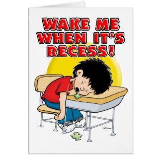 Wake Me When It s Recess Greeting Cards