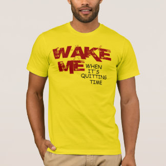 Wake Me When It's Quitting Time (American Apparel) T-Shirt